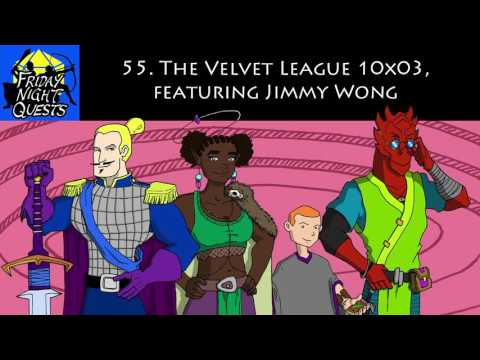 Friday Night Quests Ep. 55 - The Velvet League 10x03, featuring Jimmy Wong