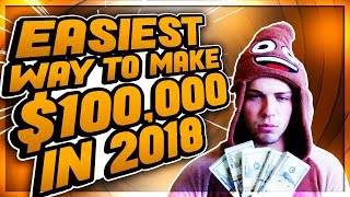 The Easiest Way To Make $100,000 Online In 2018 As A Broke Kid