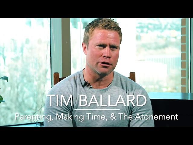 Parenting, Making Time, & The Atonement - Tim Ballard