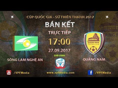 TRỰC TIẾP | Sông Lam Nghệ An vs QNK Quảng Nam | Bán kết cúp QG Sứ Thiên Thanh 2017