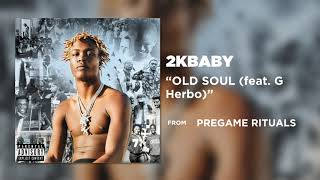 2KBABY - OLD SOUL (feat. G Herbo) [Official Audio]