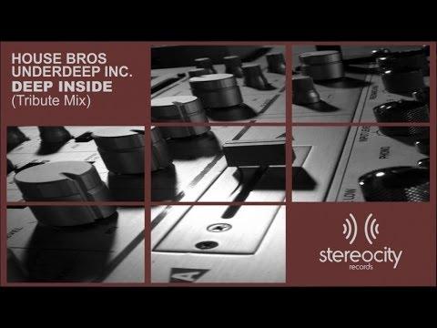 House Bros, Underdeep Inc. - Deep Inside - Tribute Mix - Club house music mix