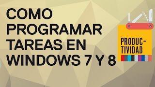 Cómo programar tareas en Windows 7 y 8 (avisos emergentes, ejecución de programas)