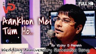 """Aankhon Me Tum Ho. आँखों में तुम हो | Special Love Song | Vicky D Parekh Anniversary Birthday 2018"