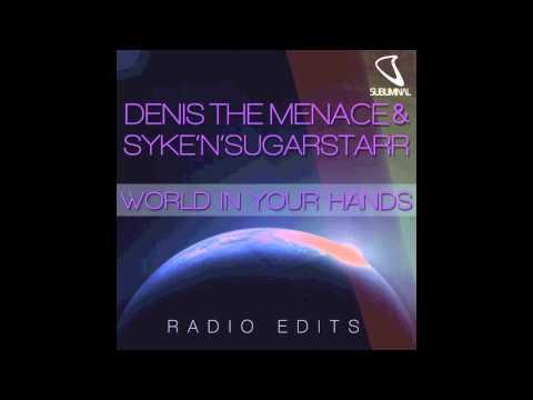 Denis the Menace & Syke'N'Sugarstarr-World in Your Hands (Radio Mix DJ Edit)