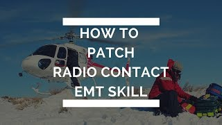 emt skill patching radio contact