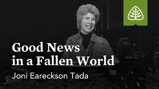 Joni Eareckson-Tada: Good News in a Fallen World