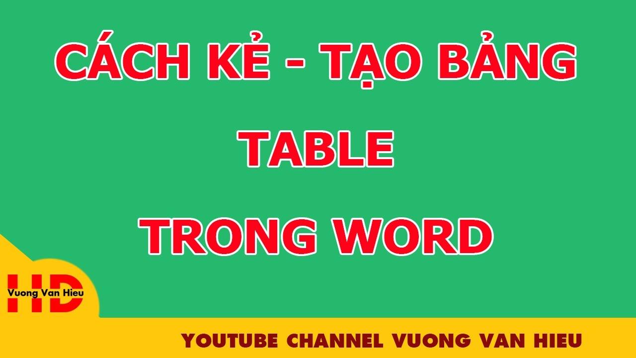 CÁCH KẺ VÀ TẠO BẢNG TABLE TRONG WORD 🌹🍁