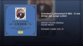 Schubert: Lebensmut D 883 - O wie dringt das junge Leben