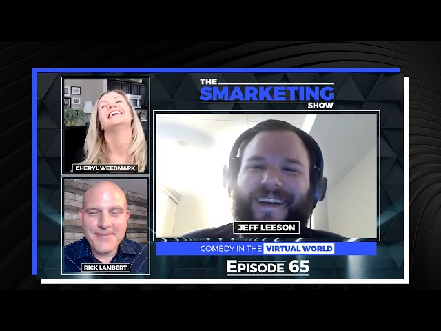 Comedy in the Virtual World with Comedian Jeff Leeson - Episode 65 - The Smarketing Show