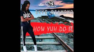 [Mavado Daughter] Skye Diamond - How Yuh Do It - Dancehall 2018