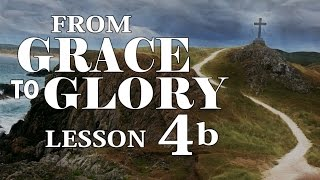 2016 04 13   From Grace to Glory   Lesson 4b