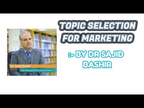 TOPIC SELECTION FOR MARKETING   BY DR SAJID BASHIR   PART 3  #sajidbashir #cust