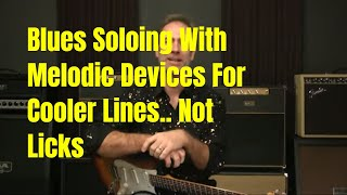 Modern Blues Soloing Lesson - Using Surrounding Notes (Encasing) And Building Lines