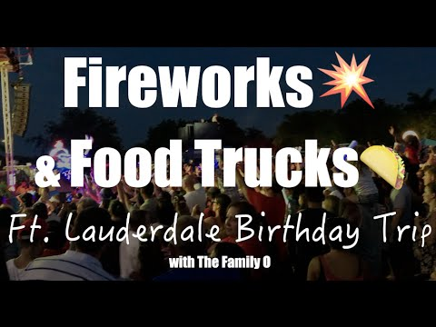 Fireworks💥 & Food Trucks🌮| Ft  Lauderdale Birthday Trip with The Family O | Part 1
