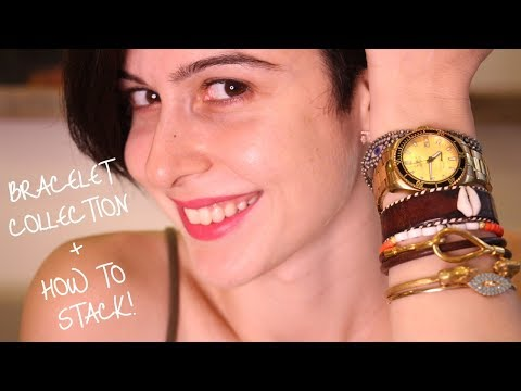 How To Stack Bracelets + My Collection !!!