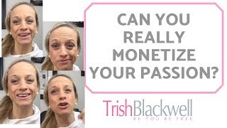 CAN YOU REALLY MONETIZE YOUR PASSION?