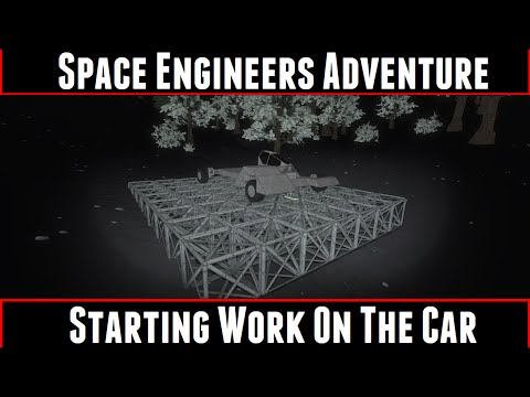 Space Engineers Adventure Part 2 Starting Work On The Car