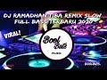 DJ RAMADHAN TIBA REMIX SLOW FULL BASS TERBARU 2020