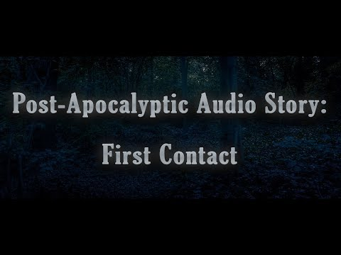 Post-Apocalyptic Audio Story: First Contact