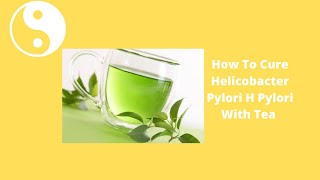 Tea Cure For H Pylori That Works