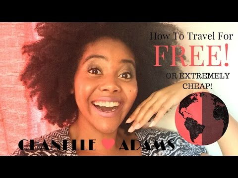 How To Travel The World For FREE! (OR Extremely Cheap) | Chanelle Adams
