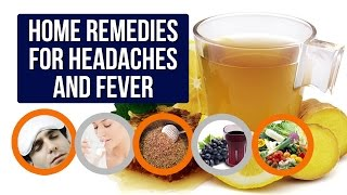 Home Remedies for Headaches and Fever