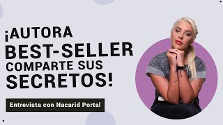 ¡Autora Best-Seller Comparte Sus Secretos! - Entrevista con Nacarid Portal