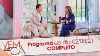 Programa Completo | Vem Pra Cá (02/08/21)