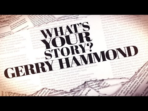 What's Your Story? Gerry Hammond