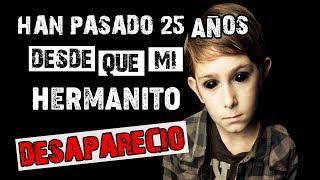 HISTORIA DE TERROR Y SUSPENSO   HAN PASADO 25 AÑOS DESDE QUE MI HERMANITO DESAPARECIÓ   INFRAMUNDO