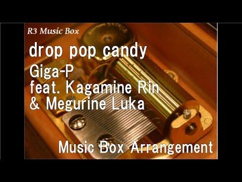 Drop Pop Candy/Giga-P Feat. Kagamine Rin & Megurine Luka  [Music Box]