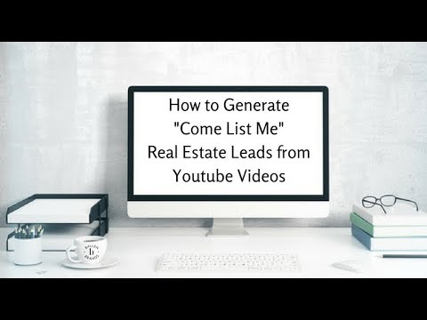 How to Generate Come List Me Real Estate Leads through a Youtube Channel