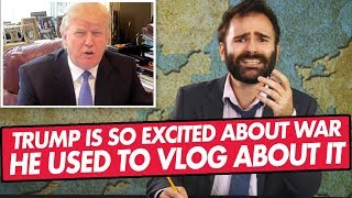 president-donald-trump-is-so-excited-about-doing-a-war-he-used-to-vlog-about-it-lil-bits-of-news
