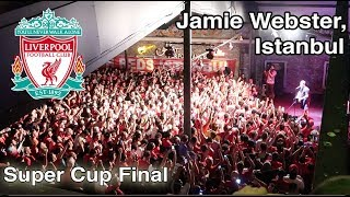 Jamie Webster in Istanbul, Super Cup Final 2019- Liverpool Vs Chelsea. BOSS!