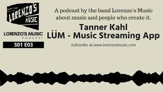 Tanner Kahl, LUM Music Streaming App - Lorenzo's Music Podcast, Season 1 Episode 3