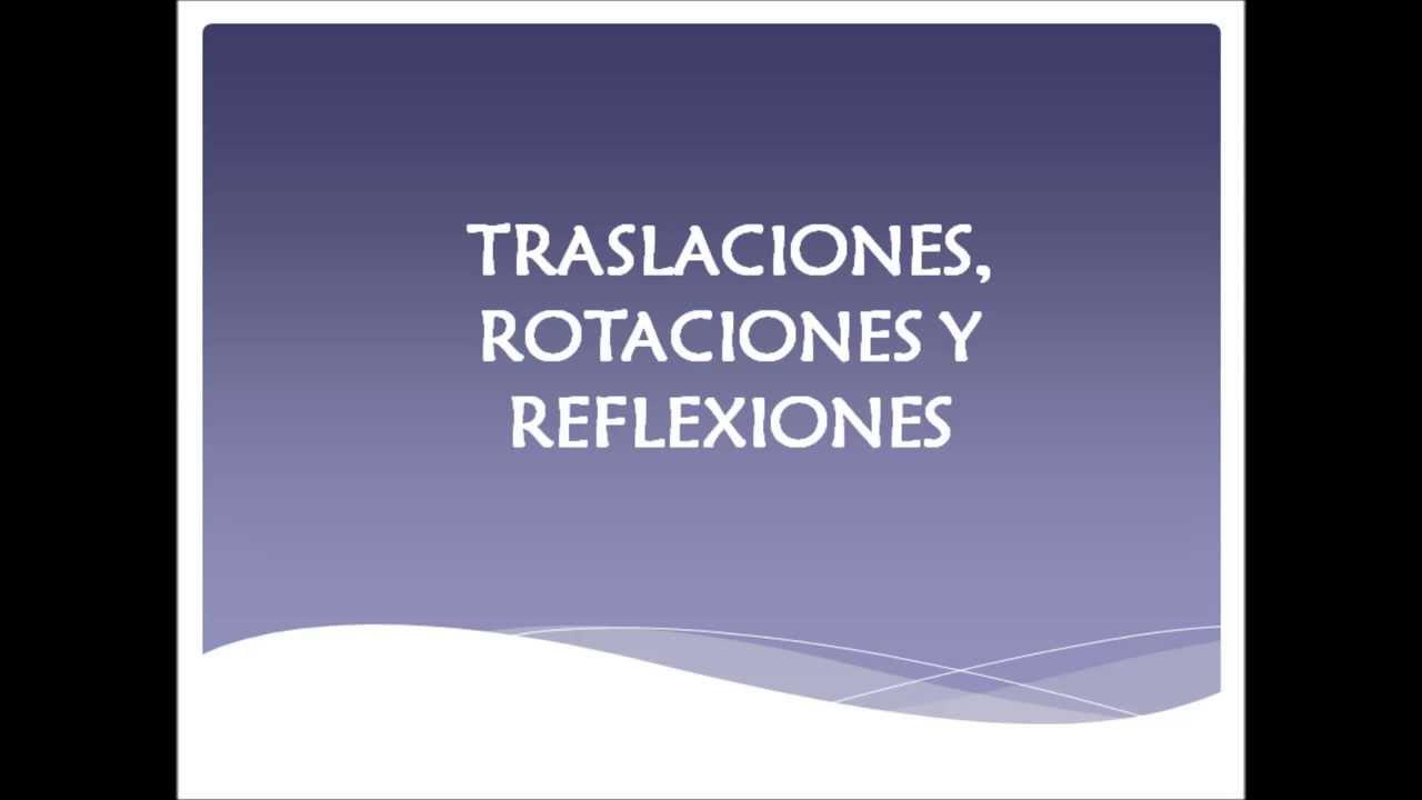 Traslaciones, Rotaciones y Reflexiones - YouTube