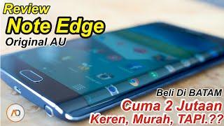REVIEW Galaxy Note Edge [BATAM] Keren, MURAH, TAPI..??