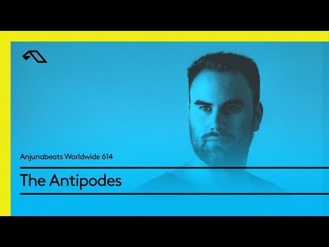 Anjunabeats Worldwide 614 with The Antipodes