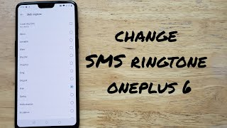 A tutorial video demonstrates how to change the text message sound on oneplus 6