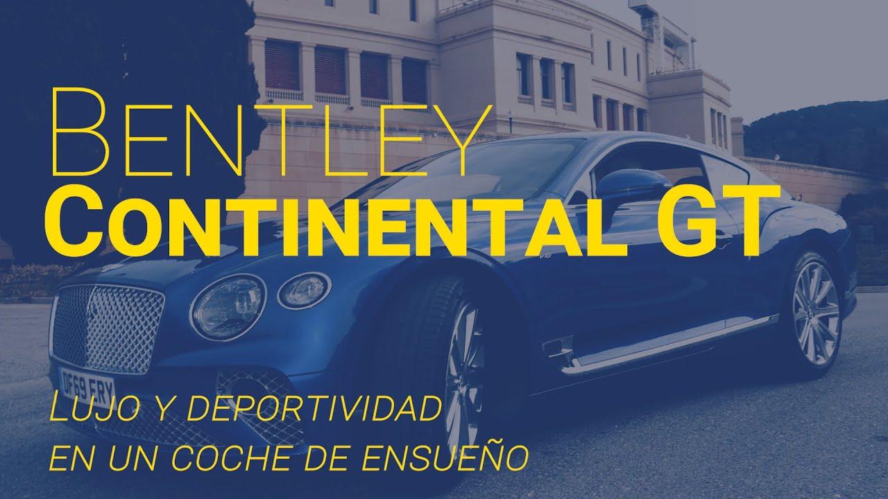 Probamos el Bentley Continental GT: Lujo y deportividad se mezclan en un coche de ensueño