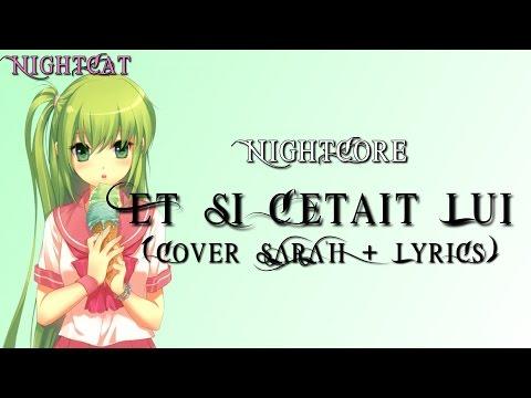 Nightcore ~ Et Si C'Etait Lui (Cover SARA'H+Lyrics/Paroles)