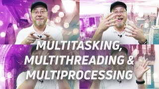 Multitasking vs Multithreading vs Multiprocessing