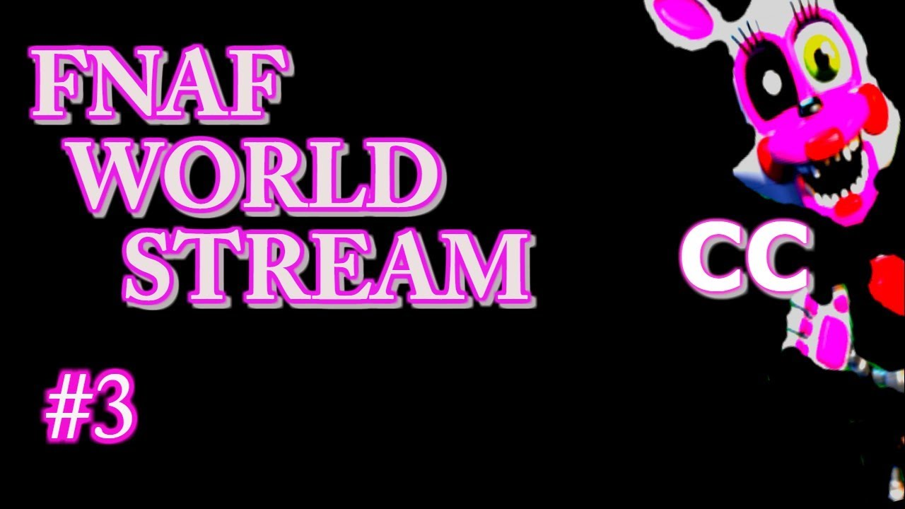 FNAF WORLD! STREAM! FNAF WORLD! СТРИМ!