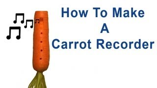 How To Make A Carrot Recorder Ocarina
