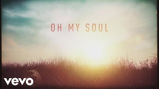 Casting Crowns - Oh My Soul (Lyric Video)