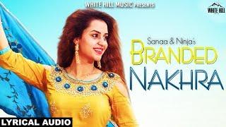 New Punjabi Songs 2018 | Branded Nakhra (Lyrical Audio) | Sanaa & Ninja | White Hill Music