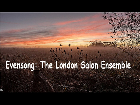 Evensong: The London Salon Ensemble. (Alternative Video Version)