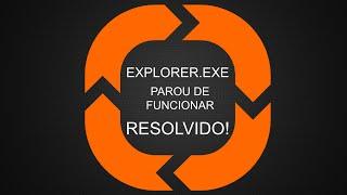 Explorer parou de funcionar (Resolvido!)