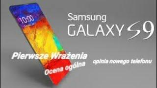 Samsung Galaxy s 9 /Opinia / Pierwsze Wrażenia